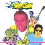 """Good to Go"" - Terrorvision"